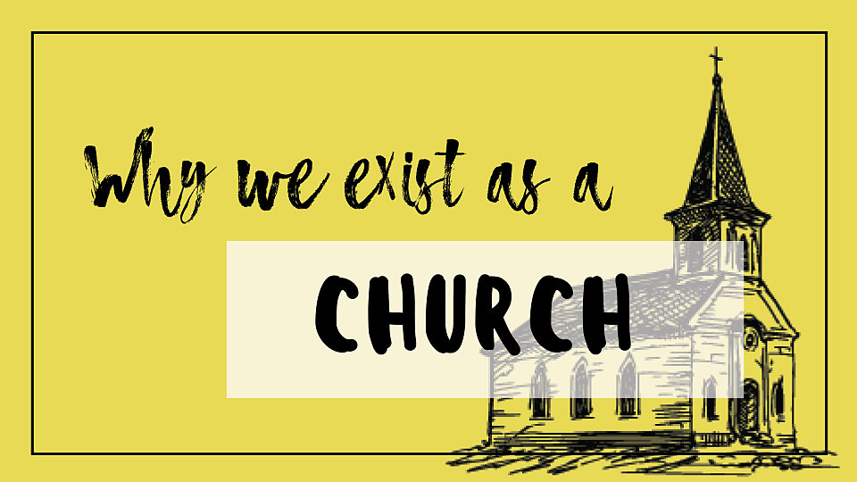 Why We Exist as a Church